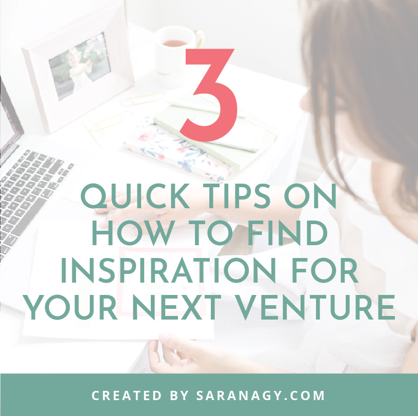 3 Quick Tips On How To Find Inspiration For Your Next Venture
